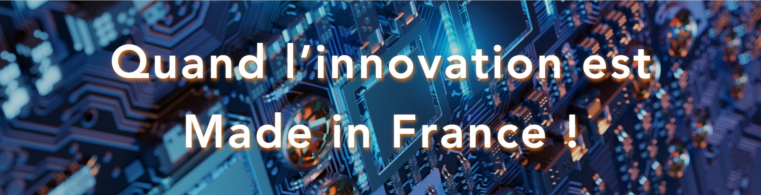 Quand l'innovation est Made in France